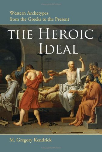 Heroic Ideal Western Archetypes from the Greeks to the Present  2010 edition cover