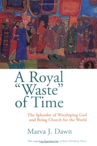 Royal Waste of Time The Splendor of Worshiping God and Being Church for the World  1999 edition cover