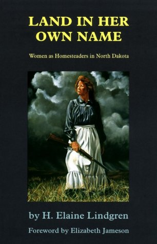 Land in Her Own Name Women As Homesteaders in North Dakota  1996 edition cover