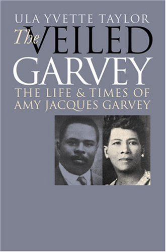 Veiled Garvey The Life and Times of Amy Jacques Garvey  2002 edition cover
