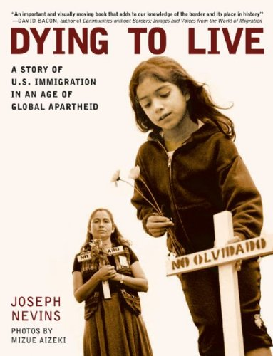 Dying to Live A Story of U. S. Immigration in an Age of Global Apartheid  2008 edition cover