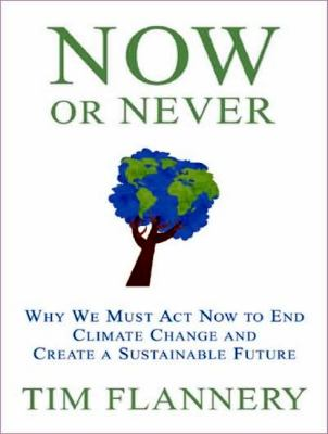 Now or Never: Why We Must Act Now to End Climate Change and Create a Sustainable Future, Library Edition  2009 9781400143863 Front Cover