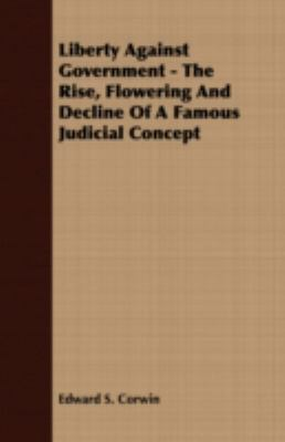Liberty Against Government - the Rise, Flowering and Decline of a Famous Judicial Concept  N/A 9781406729863 Front Cover