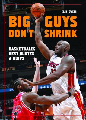 Big Guys Don't Shrink Basketball's Best Quotes and Quips  2008 9781554073863 Front Cover