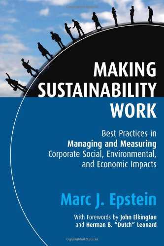 Making Sustainability Work Best Practices in Managing and Measuring Corporate Social, Environmental and Economic Impacts  2008 edition cover