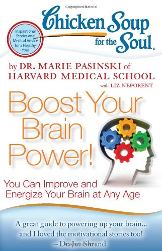 Chicken Soup for the Soul: Boost Your Brain Power! You Can Improve and Energize Your Brain at Any Age N/A 9781935096863 Front Cover