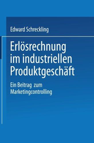Erl�srechnung Im Industriellen Produktgesch�ft Ein Beitrag Zum Marketingcontrolling  1998 9783824466863 Front Cover