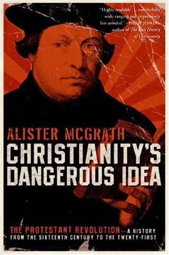 Christianity's Dangerous Idea The Protestant Revolution--A History from the Sixteenth Century to the Twenty-First N/A edition cover