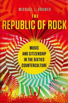 Republic of Rock Music and Citizenship in the Sixties Counterculture  2013 edition cover