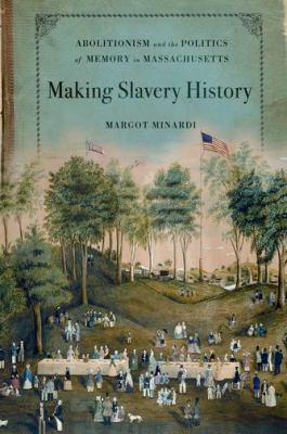 Making Slavery History Abolitionism and the Politics of Memory in Massachusetts  2012 edition cover