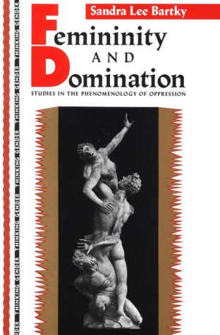 Femininity and Domination Studies in the Phenomenology of Oppression  1991 edition cover