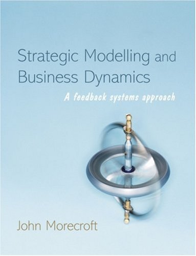 Strategic Modelling and Business Dynamics A Feedback Systems Approach  2007 edition cover