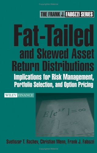 Fat-Tailed and Skewed Asset Return Distributions Implications for Risk Management, Portfolio Selection, and Option Pricing  2005 edition cover
