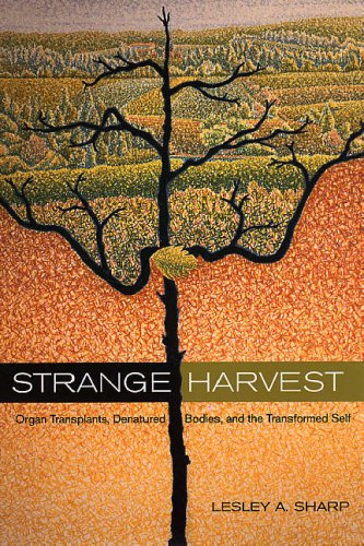 Strange Harvest Organ Transplants, Denatured Bodies, and the Transformed Self  2006 edition cover