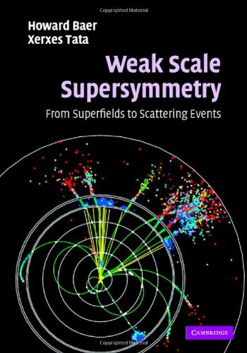 Weak Scale Supersymmetry From Superfields to Scattering Events  2006 9780521857864 Front Cover