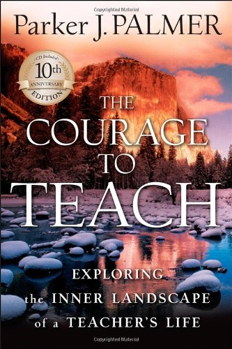 Courage to Teach Exploring the Inner Landscape of a Teacher's Life 2nd 2007 (Revised) 9780787996864 Front Cover