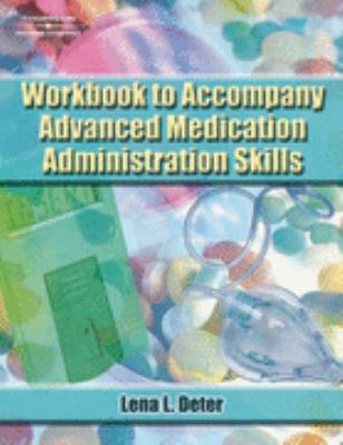 Advanced Medication Administration Skills-Workbook 1st 2007 9781401897864 Front Cover