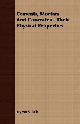 Cements, Mortars and Concretes - Their Physical Properties  N/A 9781406780864 Front Cover