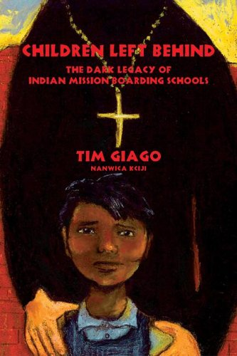 Children Left Behind : The Dark Legacy of Indian Mission Boarding Schools  2006 9781574160864 Front Cover