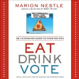 Eat Drink Vote An Illustrated Guide to Food Politics  2013 9781609615864 Front Cover