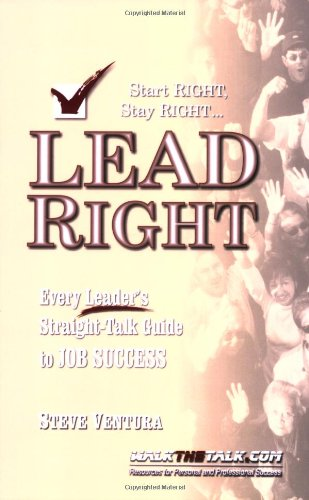 Start RIGHT, Stay RIGHT... LEAD RIGHT : Every Leader's Straight-Talk Guide to Job Success N/A edition cover