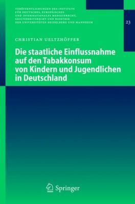Die Staatliche Einflussnahme Auf Den Tabakkonsum Von Kindern und Jugendlichen in Deutschland   2005 edition cover