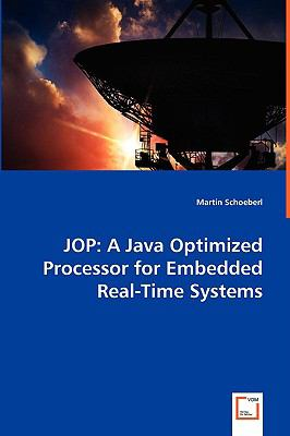 Jop: A Java Optimized Processor for Embedded Real-time Systems  2008 9783836480864 Front Cover