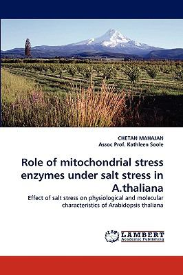 Role of Mitochondrial Stress Enzymes under Salt Stress in a Thalian N/A 9783838345864 Front Cover