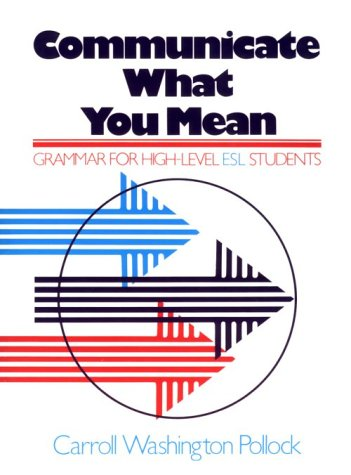 Communicate What You Mean Grammar for High Level ESL  1982 edition cover