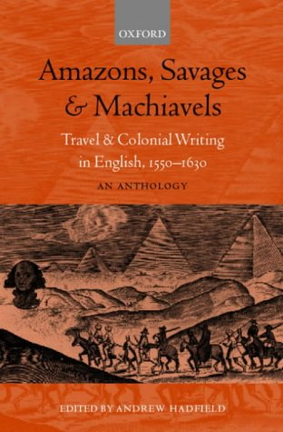 Amazons, Savages, and Machiavels Travel and Colonial Writing in English, 1550-1630 - An Anthology  2001 edition cover
