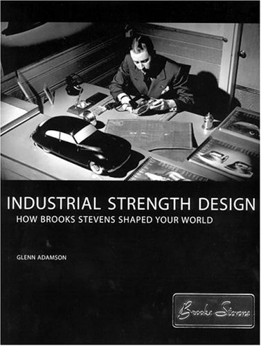 Industrial Strength Design How Brooks Stevens Shaped Your World  2005 edition cover