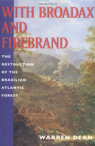 With Broadax and Firebrand The Destruction of the Brazilian Atlantic Forest  1997 edition cover
