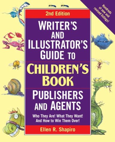Writer's and Illustrator's Guide to Children's Book Publishers and Agents Who They Are! What They Want! And How to Win Them Over! 2nd 2003 (Revised) edition cover