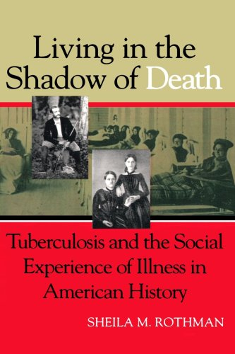 Living in the Shadow of Death Tuberculosis and the Social Experience of Illness in American History  1995 (Reprint) edition cover