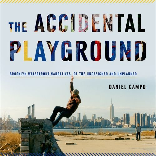 Accidental Playground Brooklyn Waterfront Narratives of the Undesigned and Unplanned  2013 edition cover