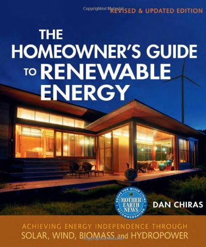 Homeowner's Guide to Renewable Energy Achieving Energy Independence Through Solar, Wind, Biomass and Hydropower 2nd 2011 (Revised) 9780865716865 Front Cover