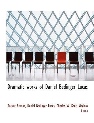 Dramatic Works of Daniel Bedinger Lucas N/A 9781115272865 Front Cover