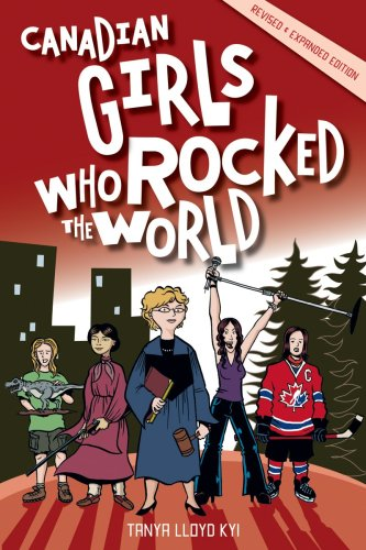 Canadian Girls Who Rocked the World 2nd 2009 (Revised) 9781552859865 Front Cover