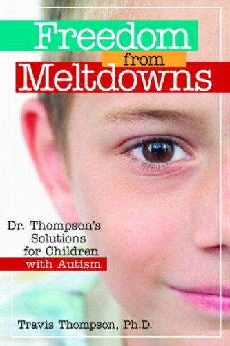 Freedom from Meltdowns Dr. Thompson's Solutions for Children with Autism  2009 edition cover
