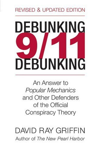 Debunking 9/11 Debunking An Answer to Popular Mechanics and Other Defenders of the Official Conspiracy Theory  2007 edition cover