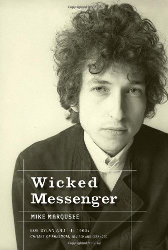 Wicked Messenger Bob Dylan and the 1960s  2005 (Revised) edition cover