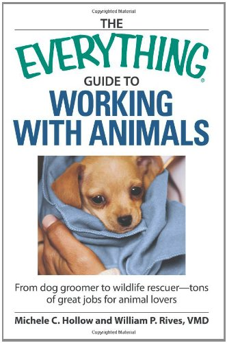 Everything Guide to Working with Animals From dog groomer to wildlife rescuer - tons of great jobs for animal Lovers  2009 edition cover