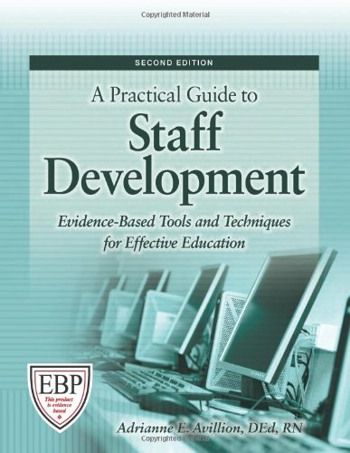 Practical Guide to Staff Development Evidence-Based Tools and Techniques for Effective Education 2nd 9781601461865 Front Cover
