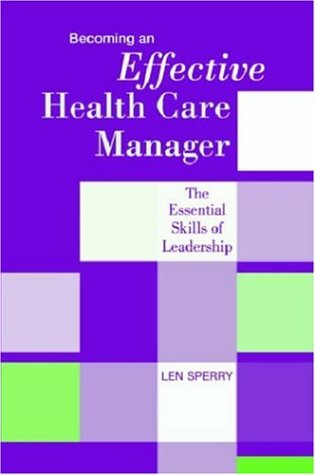 Becoming an Effective Health Care Manager The Essential Skills of Leadership  2003 edition cover