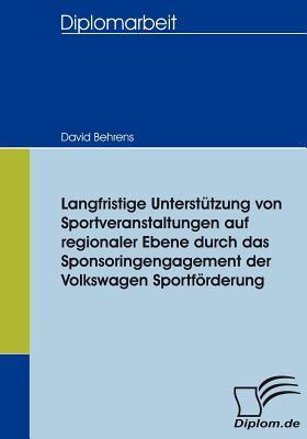 Langfristige Unterst�tzung Von Sportveranstaltungen Auf Regionaler Ebene Durch das Sponsoringengagement der Volkswagen Sportf�rderung  N/A 9783836652865 Front Cover