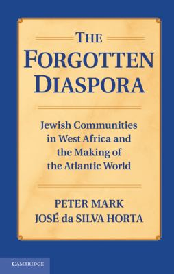 Forgotten Diaspora Jewish Communities in West Africa and the Making of the Atlantic World  2011 9780521192866 Front Cover