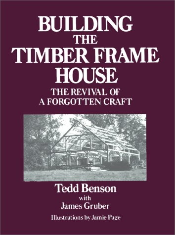 Building the Timber Frame House The Revival of a Forgotten Craft  1981 (Reprint) 9780684172866 Front Cover