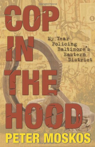 Cop in the Hood My Year Policing Baltimore's Eastern District  2009 (Revised) edition cover
