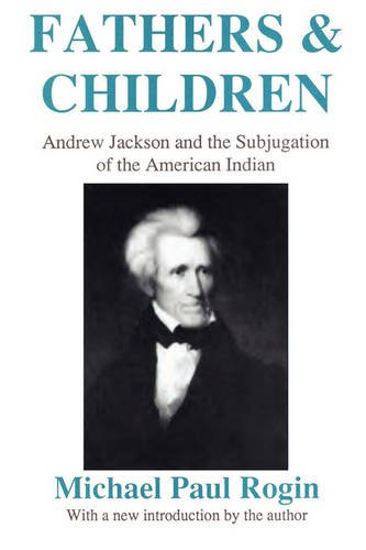 Fathers and Children Andrew Jackson and the Subjugation of the American Indian  1991 (Revised) 9780887388866 Front Cover