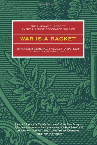 War Is a Racket The Antiwar Classic by America's Most Decorated Soldier  2003 edition cover